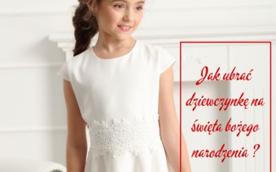 Świąteczne stylizacje dla dziewczynek. Jak ubrać dziewczynkę na święta bożego narodzenia ?