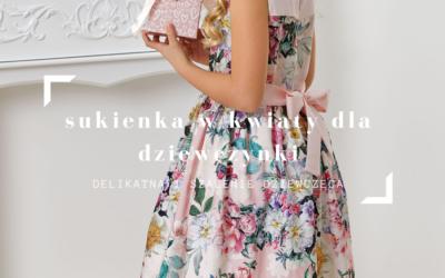 Sukienka w kwiaty dla dziewczynki – delikatna i szalenie dziewczęca